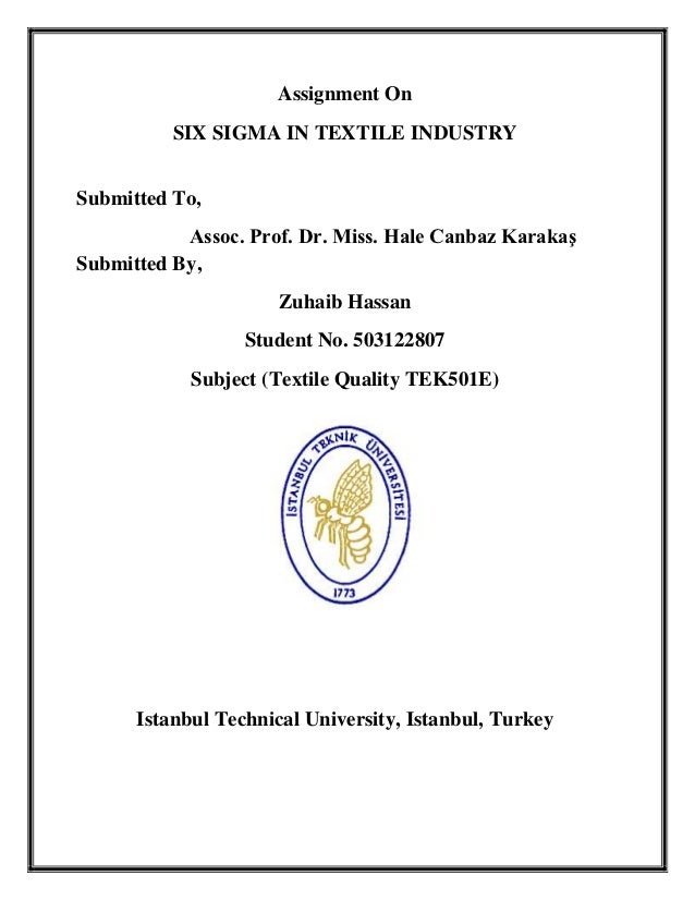 Assignment On          SIX SIGMA IN TEXTILE INDUSTRYSubmitted To,           Assoc. Prof. Dr. Miss. Hale Canbaz KarakaşSubm...