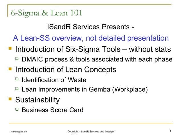 6-Sigma & Lean 101                 ISandR Services Presents - A Lean-SS overview, not detailed presentation Introduction ...
