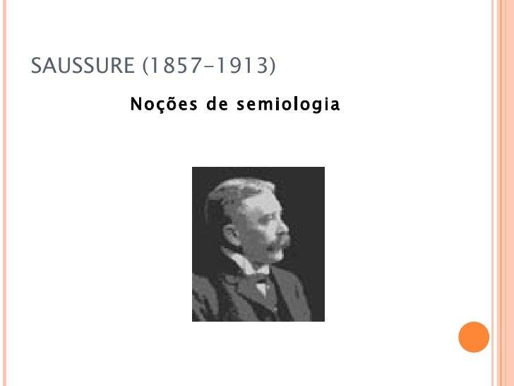 SAUSSURE (1857-1913)        Noções de semiologia