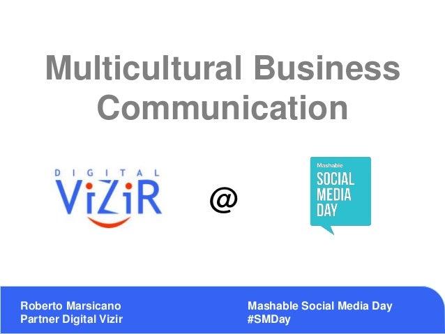 Multicultural Business Communication Roberto Marsicano Partner Digital Vizir Mashable Social Media Day #SMDay @