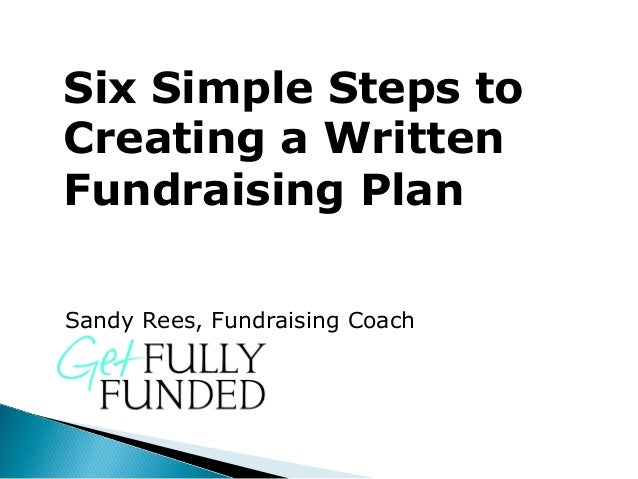 Six Simple Steps toCreating a WrittenFundraising PlanSandy Rees, Fundraising Coach