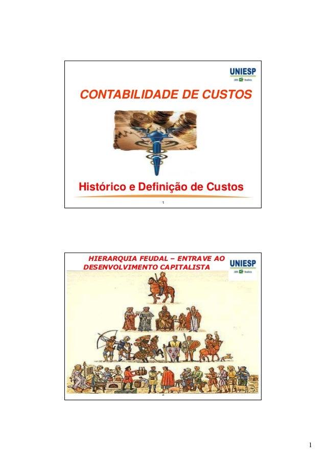 1  CONTABILIDADE DE CUSTOS  Histórico e Definição de Custos  1  HIERARQUIA FEUDAL – ENTRAVE AO  DESENVOLVIMENTO CAPITALIST...