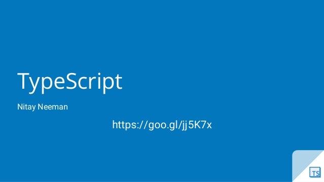 TypeScript Nitay Neeman https://goo.gl/jj5K7x