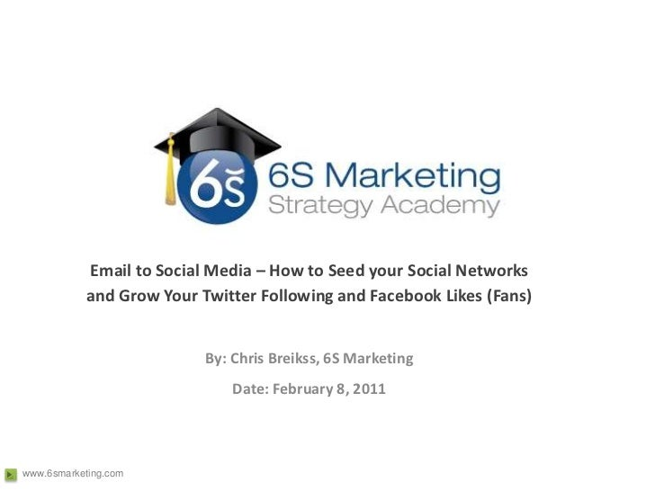 Email to Social Media – How to Seed your Social Networks and Grow Your Twitter Following and Facebook Likes (Fans)<br />By...