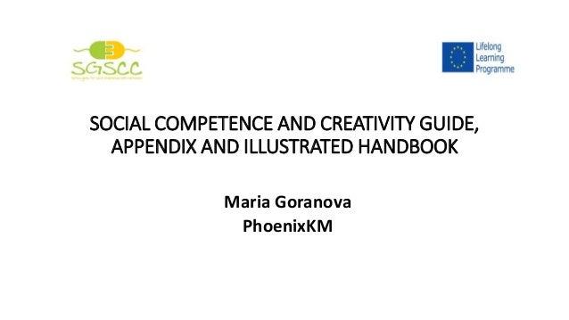 SOCIAL COMPETENCE AND CREATIVITY GUIDE, APPENDIX AND ILLUSTRATED HANDBOOK Maria Goranova PhoenixKM