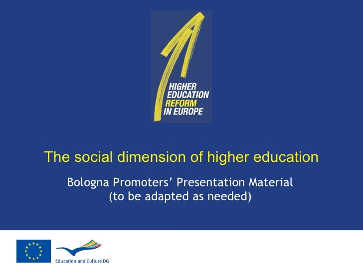 The social dimension of higher education Bologna Promoters' Presentation Material (to be adapted as needed)