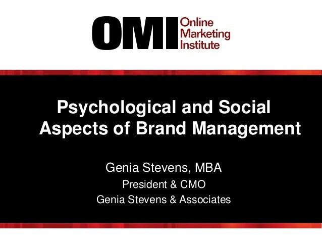 Psychological and Social Aspects of Brand Management Genia Stevens, MBA President & CMO Genia Stevens & Associates
