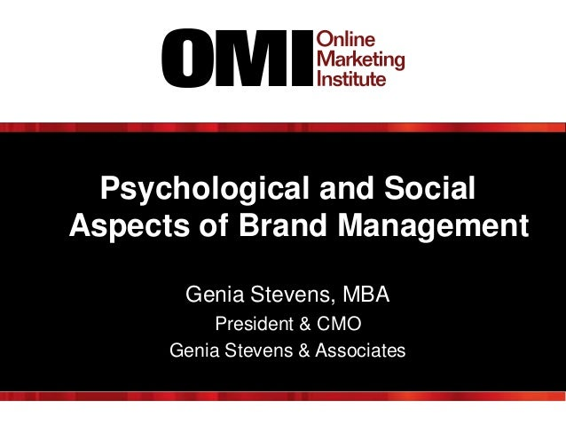 Psychological and Social Aspects of Brand Management Genia Stevens, MBA President & CMO Genia Stevens & Associates