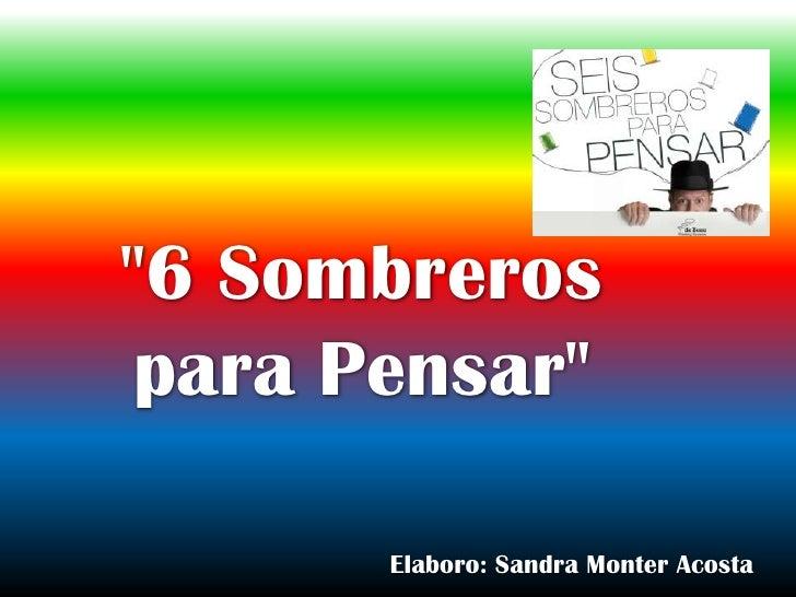 """6 Sombreros para Pensar""       Elaboro: Sandra Monter Acosta"