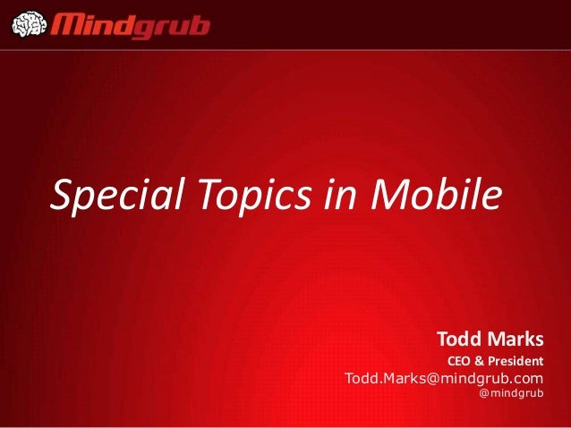 Special Topics in Mobile                           Todd Marks                          CEO & President               Todd....