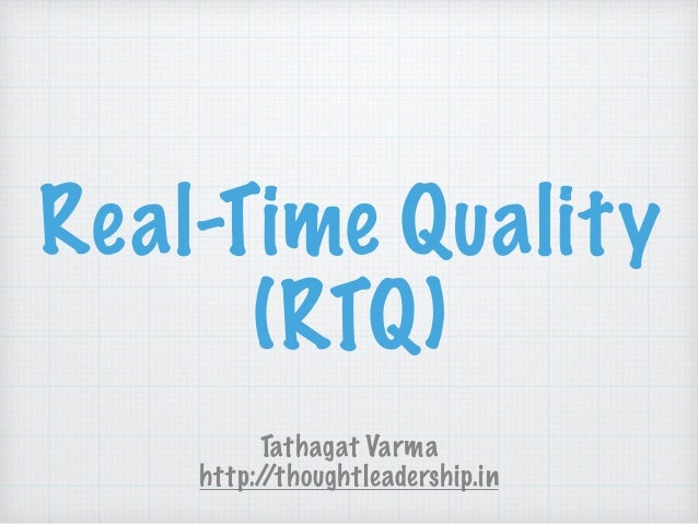 Real-Time Quality (RTQ) Tathagat Varma http://thoughtleadership.in