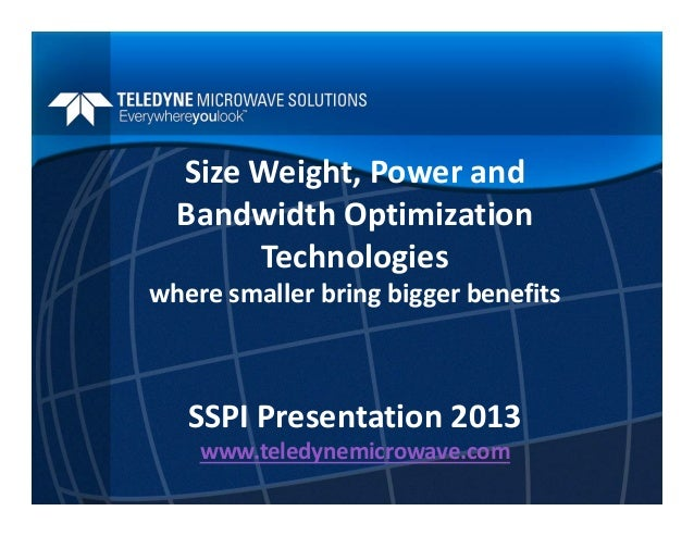 Size Weight, Power and  Bandwidth Optimization  Technologies where smaller bring bigger benefits   SSPI Presentation 2013 ...