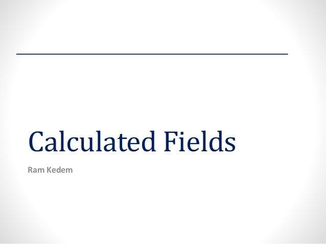 Calculated Fields  Ram Kedem