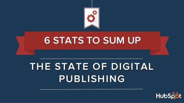 THE STATE OF DIGITAL PUBLISHING 6 STATS TO SUM UP