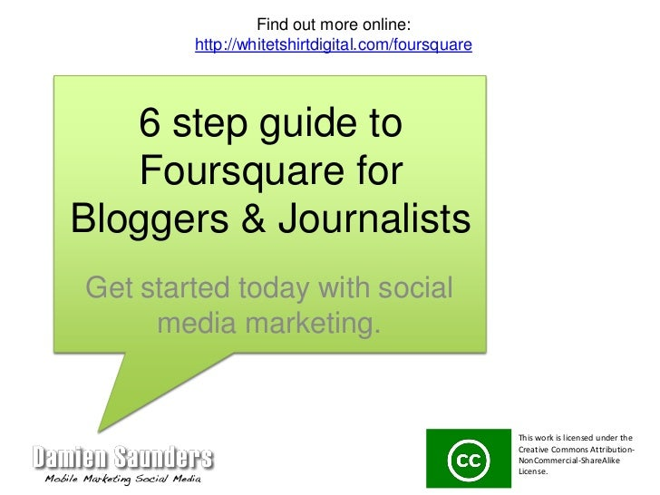 6 step guide to Foursquare for Bloggers & Journalists<br />Get started today with social media marketing.<br />Find out mo...