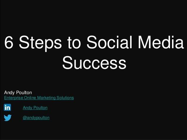 6 Steps to Social Media Success 1Enterprise Online Marketing Solutions < SEO > < PPC > < Social Media > www.enterprise-oms...