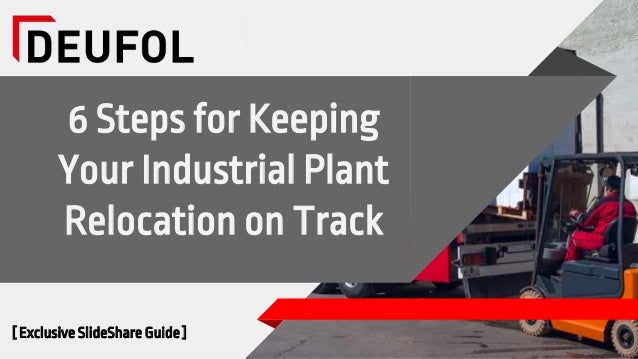 6 Steps for Keeping Your Industrial Plant Relocation on Track [ Exclusive SlideShare Guide ]