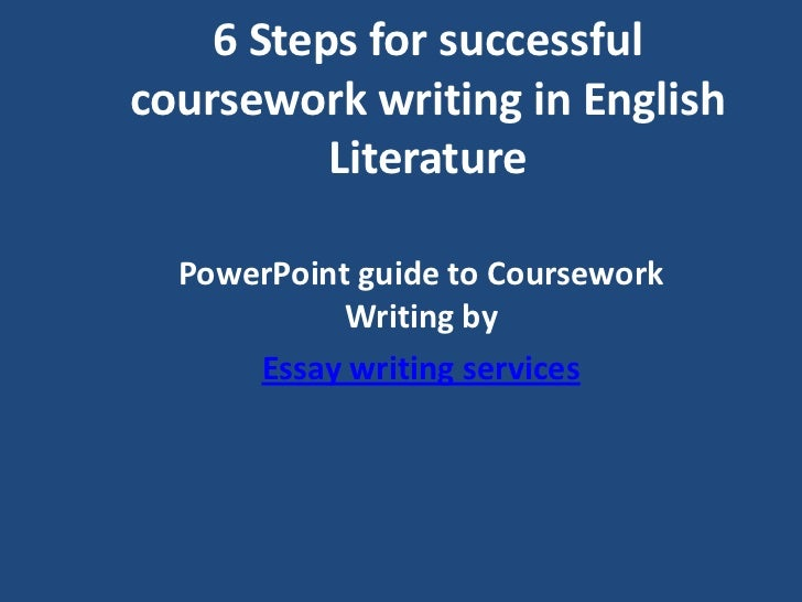 6 Steps for successfulcoursework writing in English          Literature  PowerPoint guide to Coursework            Writing...