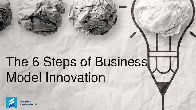 The 6 Steps of Business Model Innovation
