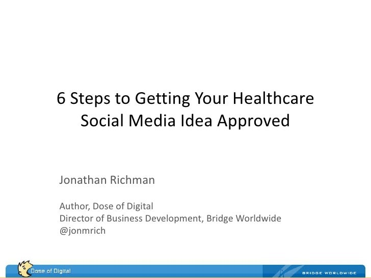 6 Steps to Getting Your Healthcare Social Media Idea Approved<br />Jonathan Richman<br />Author, Dose of Digital<br />Dire...