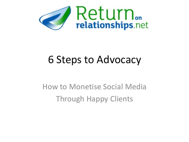 6 Steps to Advocacy How to Monetise Social Media Through Happy Clients