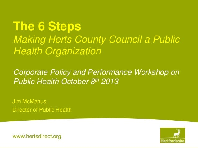 www.hertsdirect.org The 6 Steps Making Herts County Council a Public Health Organization Corporate Policy and Performance ...