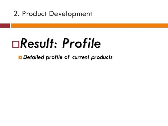 2. Product Development Result: Profile  Detailed profile of current products