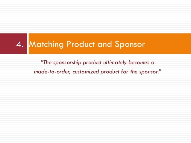 """""""The sponsorship product ultimately becomes a made-to-order, customized product for the sponsor."""" 4. Matching Product and ..."""