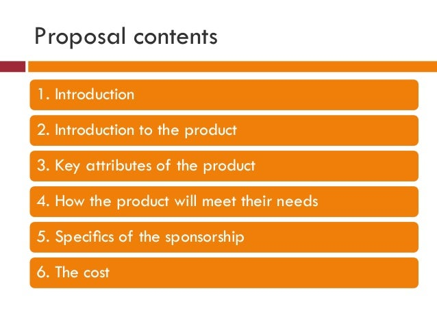 Proposal contents 1. Introduction 2. Introduction to the product 3. Key attributes of the product 4. How the product will ...