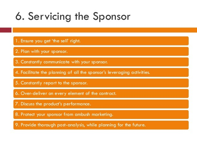 6. Servicing the Sponsor 1. Ensure you get 'the sell' right. 2. Plan with your sponsor. 3. Constantly communicate with you...
