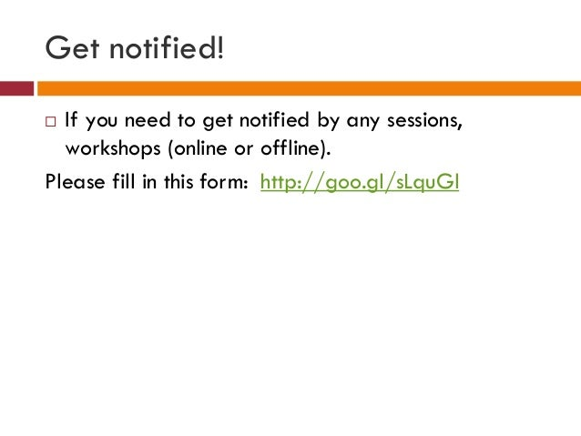 Get notified!  If you need to get notified by any sessions, workshops (online or offline). Please fill in this form: http...