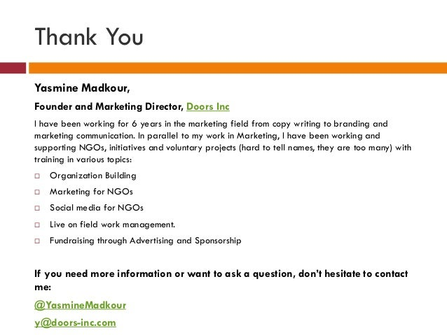 Thank You Yasmine Madkour, Founder and Marketing Director, Doors Inc I have been working for 6 years in the marketing fiel...