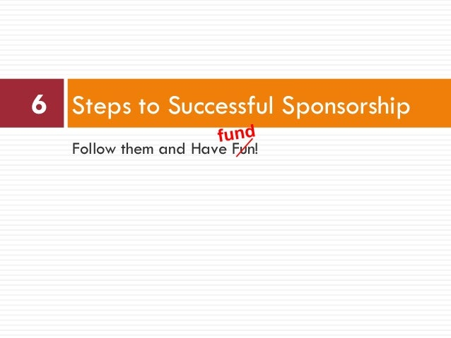 Follow them and Have Fun! 6 Steps to Successful Sponsorship