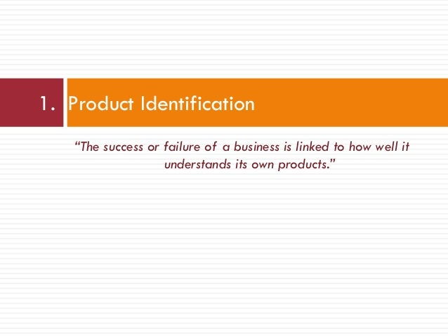 """""""The success or failure of a business is linked to how well it understands its own products."""" 1. Product Identification"""