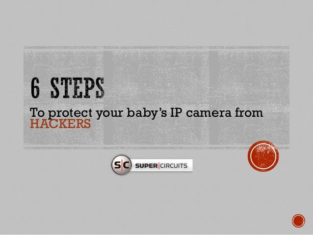 To protect your baby's IP camera from HACKERS