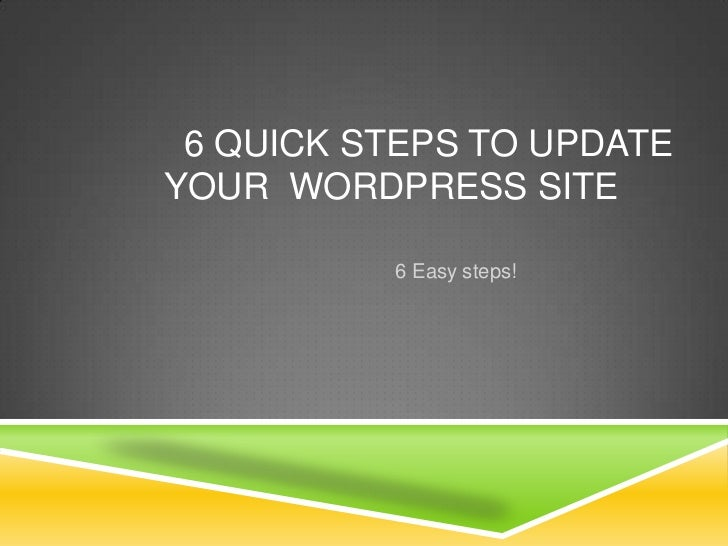 6 Quick Steps to update your  Wordpress site<br />6 Easy steps!<br />