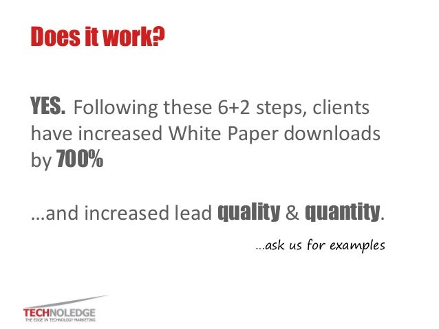 YES. Following these 6+2 steps, clients have increased White Paper downloads by 700% …and increased lead quality & quantit...