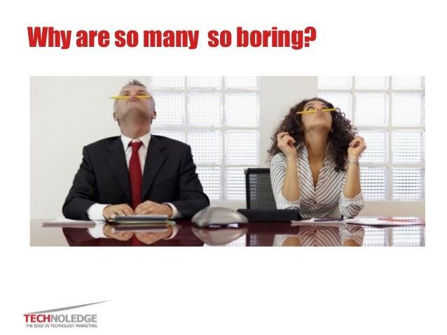 Why are so many so boring?