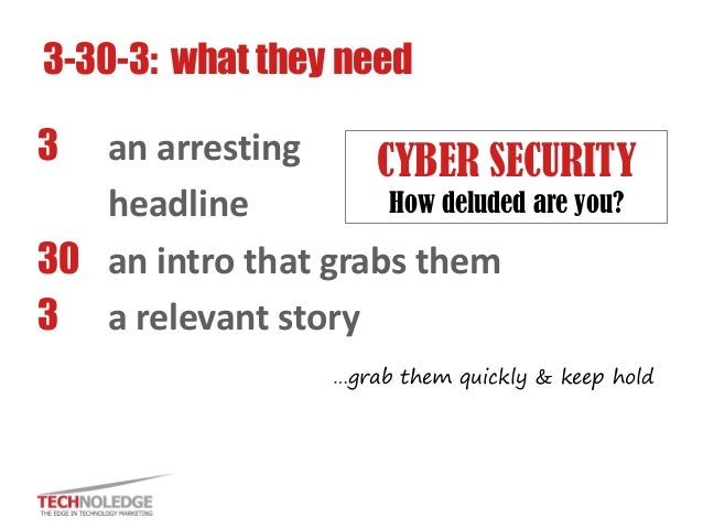 3 an arresting  headline  30 an intro that grabs them  3 a relevant story  3-30-3: what they need  …grab them quickly & ke...
