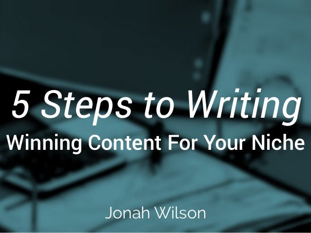 5 Steps to Writing  Winning Content For Your Niche  Jonah Wilson