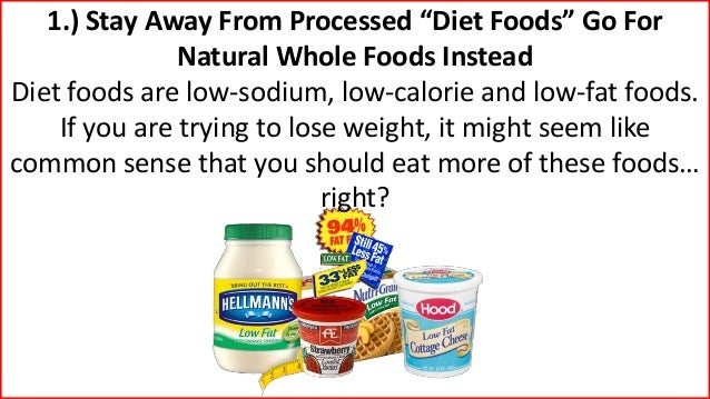 """1.) Stay Away From Processed """"Diet Foods"""" Go For Natural Whole Foods Instead Diet foods are low-sodium, low-calorie and lo..."""