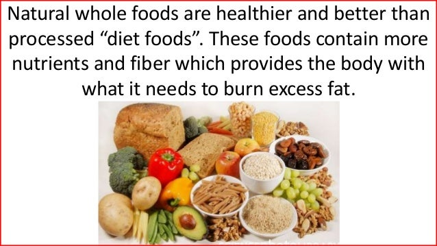 """Natural whole foods are healthier and better than processed """"diet foods"""". These foods contain more nutrients and fiber whi..."""