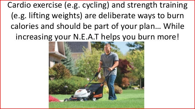 Cardio exercise (e.g. cycling) and strength training (e.g. lifting weights) are deliberate ways to burn calories and shoul...