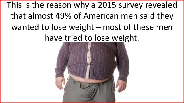 This is the reason why a 2015 survey revealed that almost 49% of American men said they wanted to lose weight – most of th...