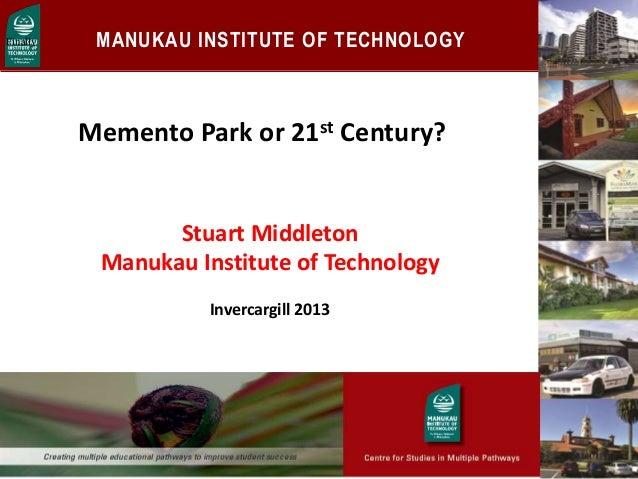 MANUKAU INSTITUTE OF TECHNOLOGY Memento Park or 21st Century? 1 Finally Stuart Middleton Manukau Institute of Technology I...