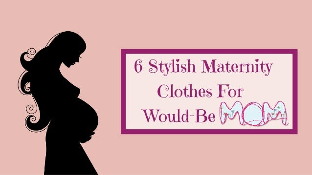 16c06fd2c4af6 6 Stylish Maternity Clothes For Would Be Moms