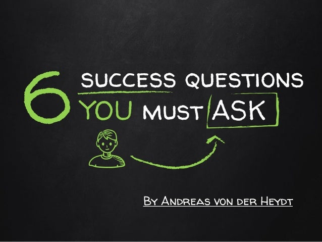 success questions YOU must ASK6 By Andreas von der Heydt