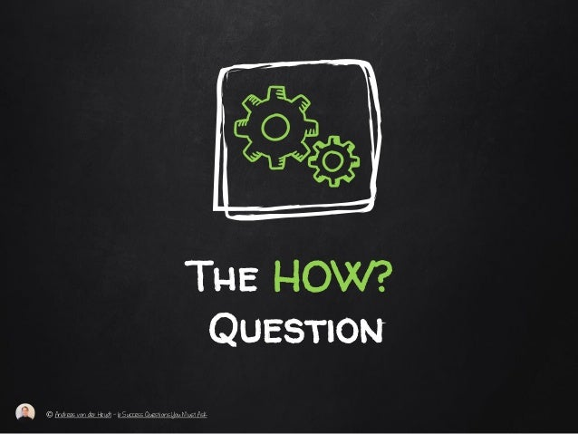 The HOW? Question © Andreas von der Heydt – 6 Success Questions You Must Ask
