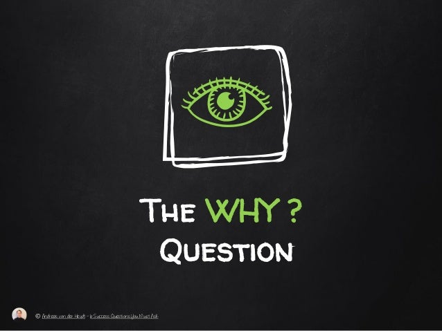 The WHY ? Question © Andreas von der Heydt – 6 Success Questions You Must Ask