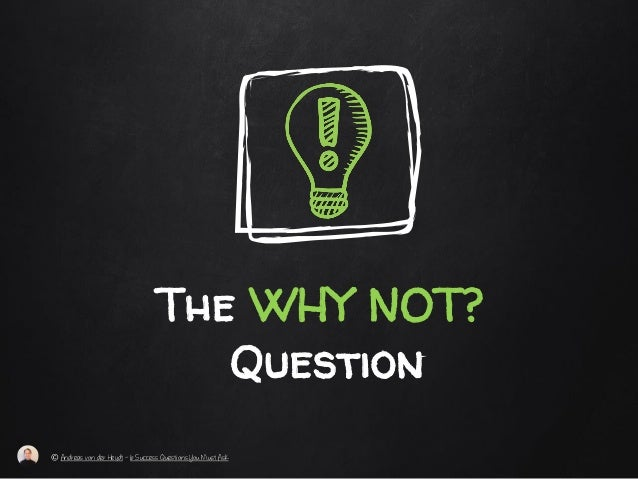The WHY NOT? Question © Andreas von der Heydt – 6 Success Questions You Must Ask